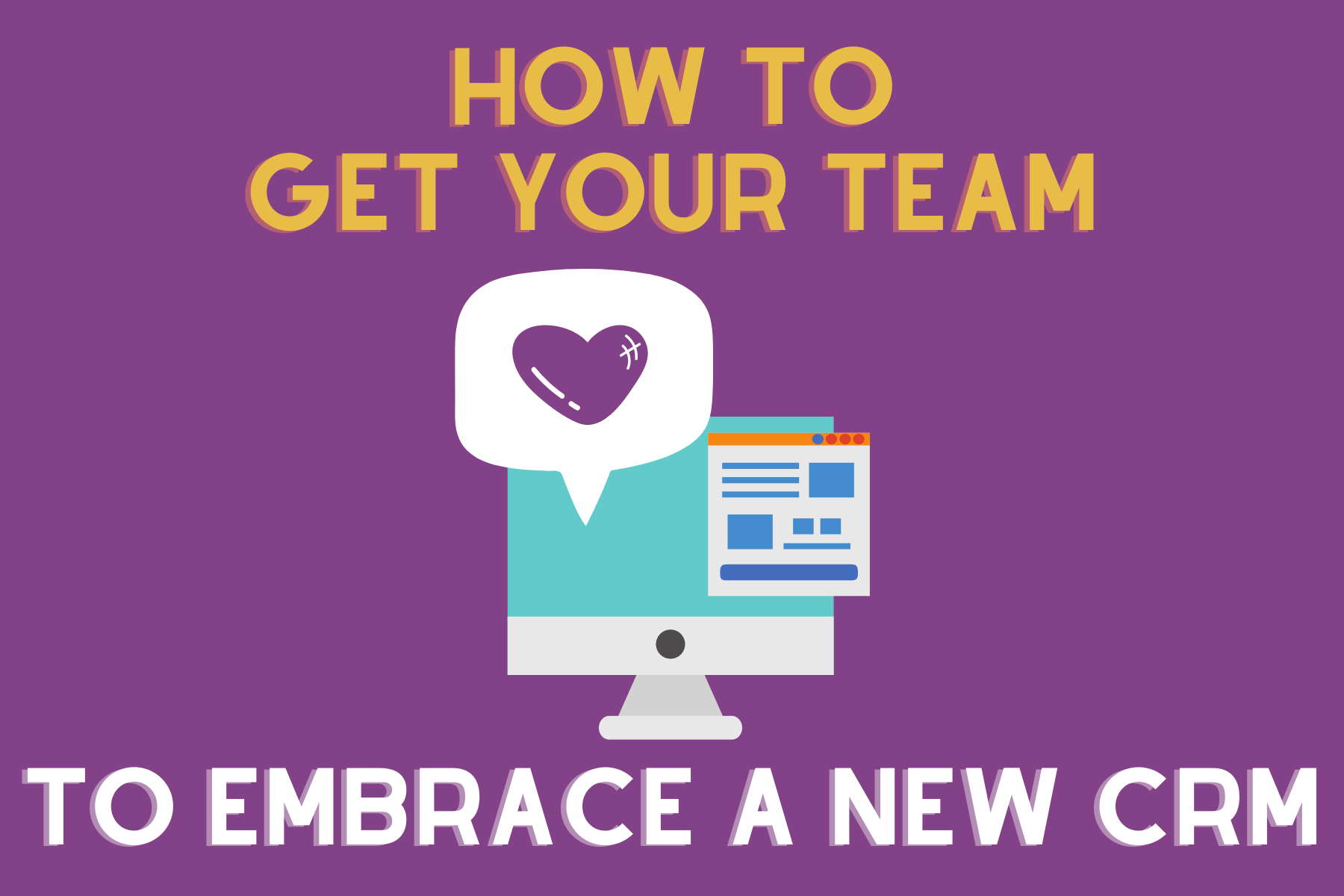 How to get your team to embrace a new CRM